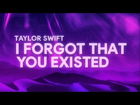Taylor Swift - I Forgot That You Existed (Lyrics)