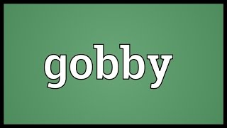 Gobby Meaning