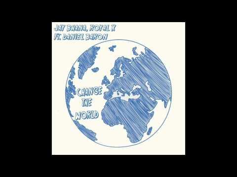 Jay Bhana & Royal K ft Daniel Baron - Change The World
