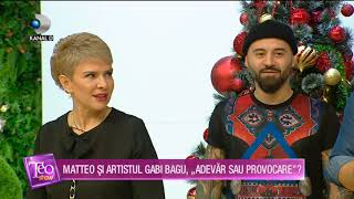 Teo Show (06.12.2018) - Matteo si artistul Gabi Bagu, &quotAdevar sau provocare&quot