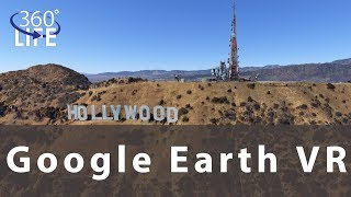 360 Life goes to Hollywood, Google Earth VR Style!
