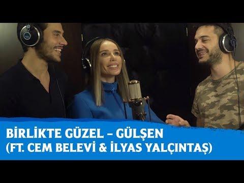 Birlikte Güzel – Gülşen (ft. Cem Belevi & İlyas Yalçıntaş)