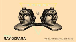 Ray Okpara - Rao Del Rani (Kenny Larkin Odyssey Mix) - mobilee150