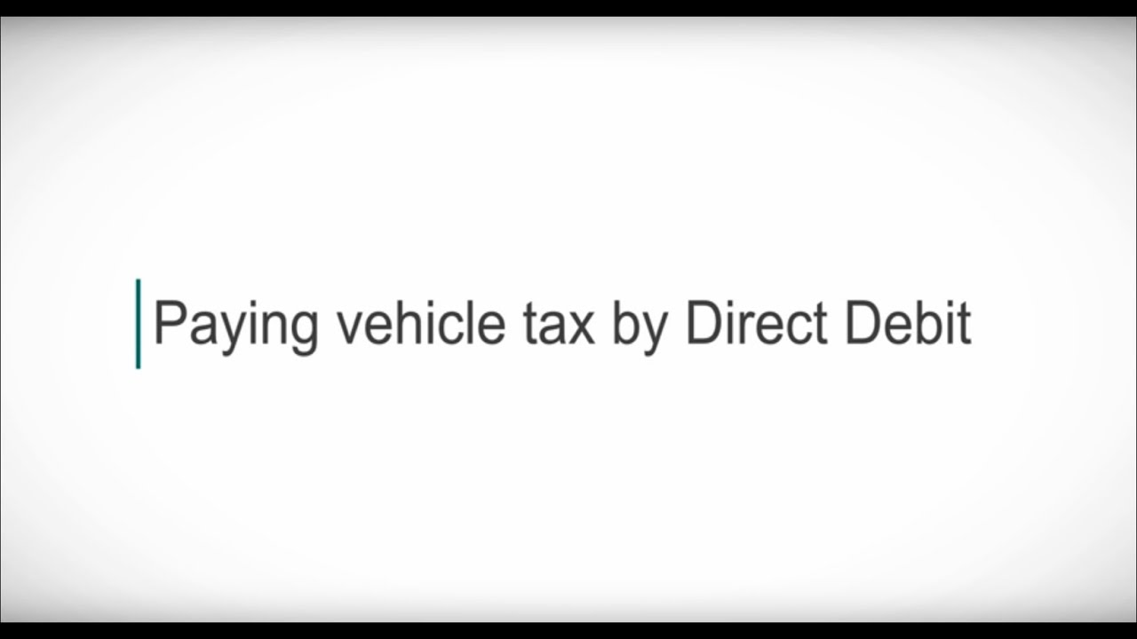 Paying Vehicle Tax By Direct Debit Youtube