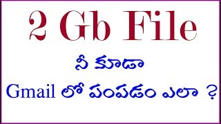 How to send 2 GB file through  Gmail In Telugu