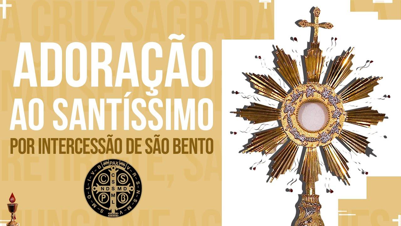 Adoração ao Santíssimo  - Por intercessão de São Bento | PADRE REGINALDO MANZOTTI