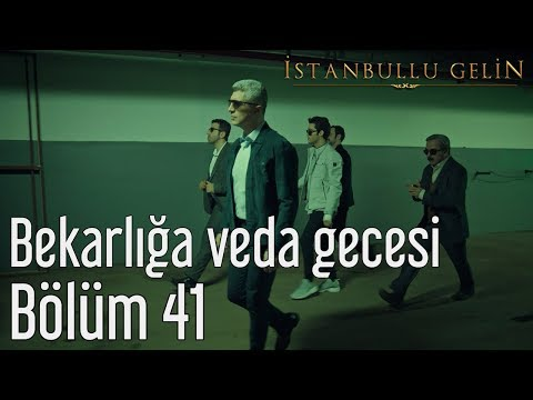 İstanbullu Gelin 41. Bölüm - Bekarlığa Veda Gecesi