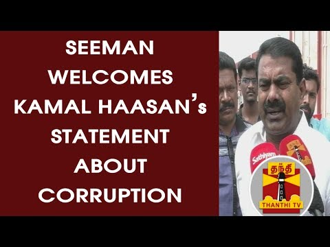 NTK Chief Seeman Welcomes Kamal Haasan's Statement about Corruption in TN