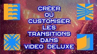 💡 Créer ou Customiser les transitions dans Video Deluxe