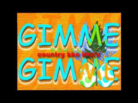 GIMME GIMME - COUNTRY KKO KKO