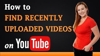 How to Find Recently Uploaded Videos on YouTube