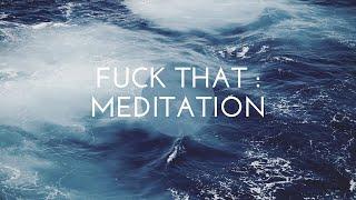 F*ck That | An Honest Meditation