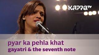Pyar Ka Pehla Khat Gayatri The Seventh Note Music Mojo Kappa TV
