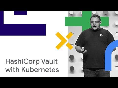 Using HashiCorp Vault with Kubernetes (Cloud Next '18)