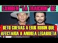 ERIK RUBIN le CONSIGUE PROTAGÒNICO a BETO CUEVAS y ahora EL LO TRAICIONA