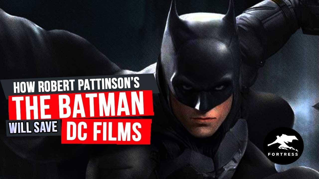 How Robert Pattinson's The Batman Will Save DC Films