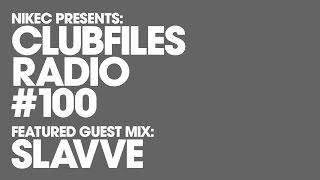 ClubFiles Radio #100 Inc. Guest mix - Slavve (08.06.15)
