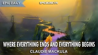Epic Emotional | Claudie Mackula - Where Everything Ends and Everything Begins - Epic Music VN
