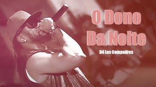 B4 Los Compadres - O Dono Da Noite (Official Video HD)