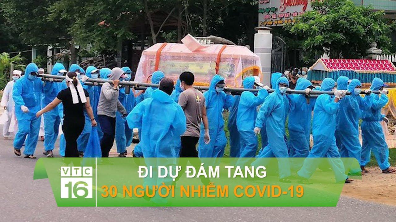 Đi dự đám tang, 30 người nhiễm Covid-19   VTC16