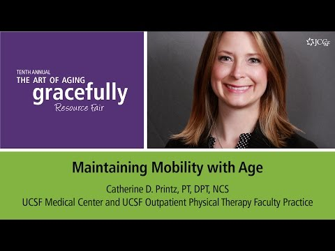 Aging Gracefully - Maintaining Mobility With Age -  Catherine D. Printz, PT, DPT, NCS