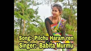 Pilchu haram ren || singer-Babita murmu