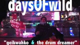 """Days of Wild """"Geikwahko Part ONE"""" -hot"""
