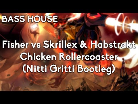 Fisher vs Skrillex & Habstrakt - Chicken Rollercoaster (Nitti Gritti Bootleg)