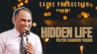 Summary Of Hidden Life By Pastor Shamoon Yaqoob