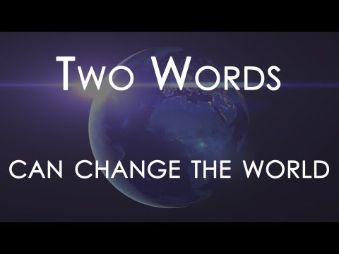 Two Words can Change the World