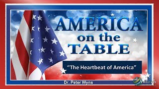 New mini series from Dr. Peter Wyns- America On The Table Pt. 1: The Heartbeat of America.