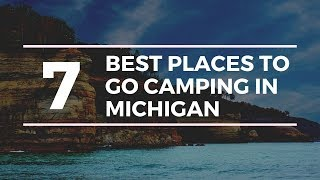 7 Of The Best Places To Go Camping In Michigan