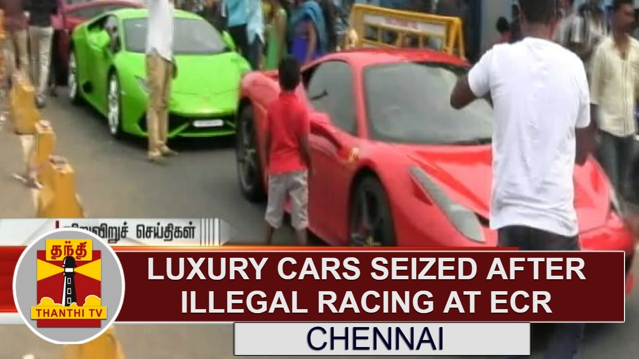 Luxury Cars Seized After Illegal Racing At Ecr Thanthi Tv Youtube