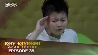 Roy Kiyoshi Anak Indigo Episode 35