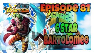 OPBR-Episode 81: 6 Star Bartolomeo