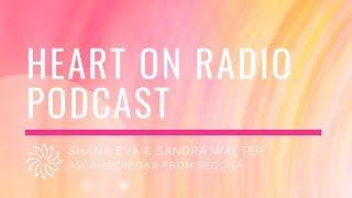 Heart On Radio podcast with Sandra Walter & Shana Eva