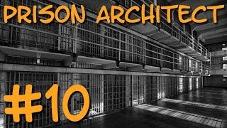 Prison Architect - Working my Prisoners! #10