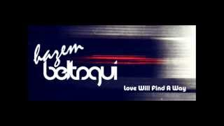 Hazem Beltagui - Love Will Find A Way (Original Mix)
