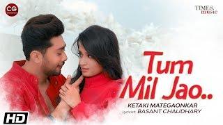 Tum Mil Jao | Ketaki Mategaonkar| Zaid Darbar| Basant Chaudhary| Anurag Saikia| Latest Songs 2020