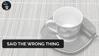 Saying the wrong thing | The Empty Cup | More In Common
