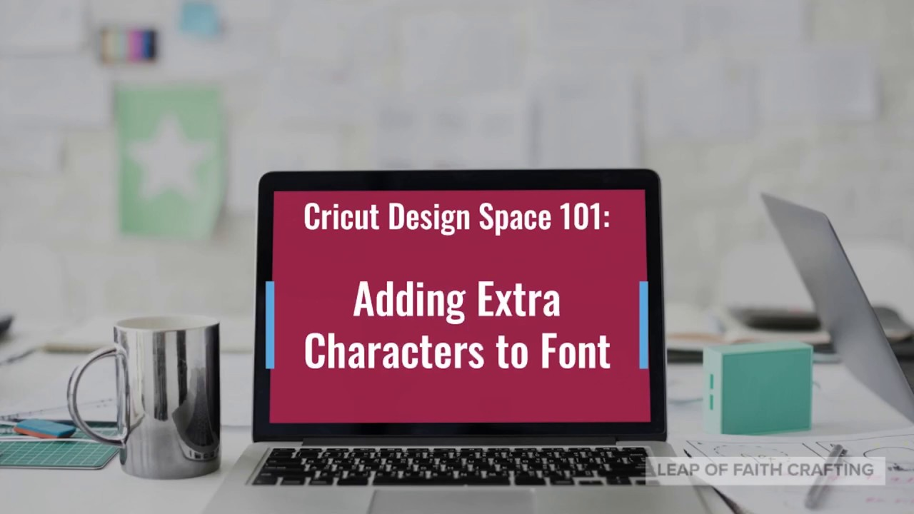 Learn How to Use Extra Font Characters in Cricut Design