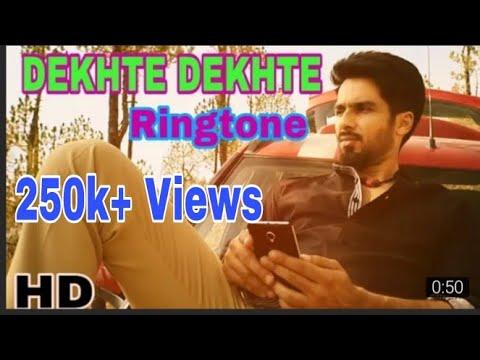 Dekhte Dekhte Song Ringtone