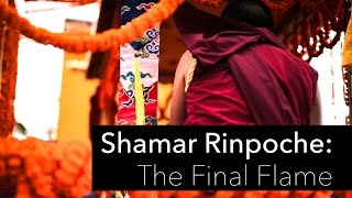 Shamar Rinpoche: The Final Flame