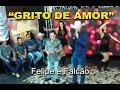 """""""GRITO DE AMOR"""" com FELIPE E FALCÃO"""