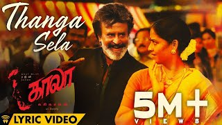 Thanga Sela - Lyric Video | Kaala (Tamil) | Rajinikanth | Pa Ranjith | Santhosh Narayanan | Dhanush
