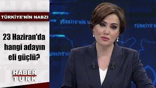 Türkiye'nin Nabzı - 29 Mayıs 2019 (23 Haziran'da hangi adayın eli güçlü?)
