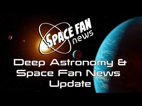 Deep Astronomy & Space Fan News Update