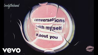 Play conversations with myself about you