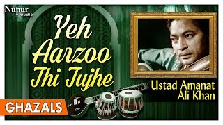 Yeh Aarjoo Thi Tujhe   Ustad Amanat Ali Khan   Hit Romantic Ghazals   Nupur Audio