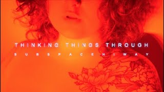 Thinking Things Through - SubSpaceHiWay (Official Music Video) 2020